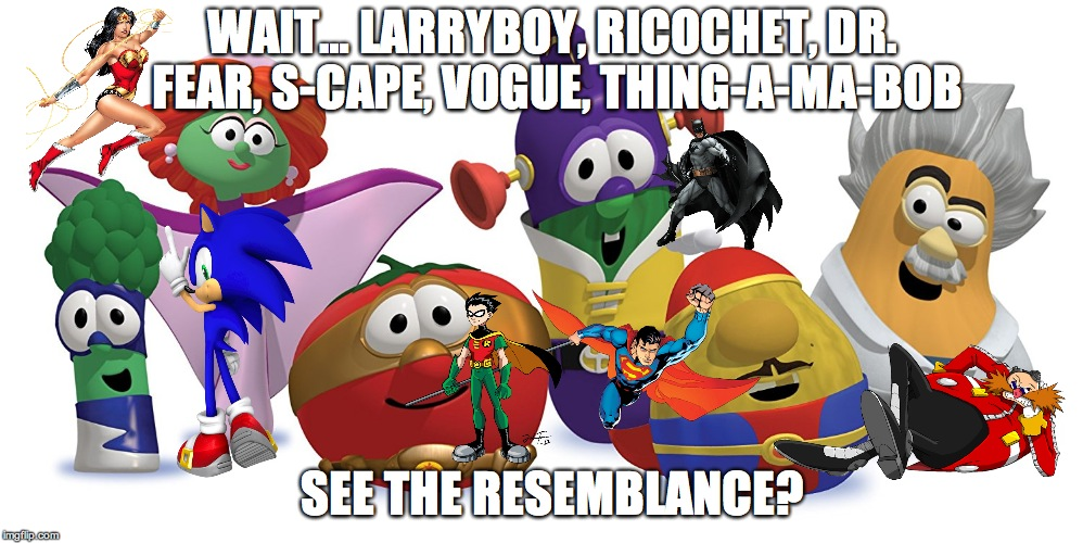 WAIT… LARRYBOY, RICOCHET, DR. FEAR, S-CAPE, VOGUE, THING-A-MA-BOB SEE THE RESEMBLANCE? | image tagged in veggietales | made w/ Imgflip meme maker