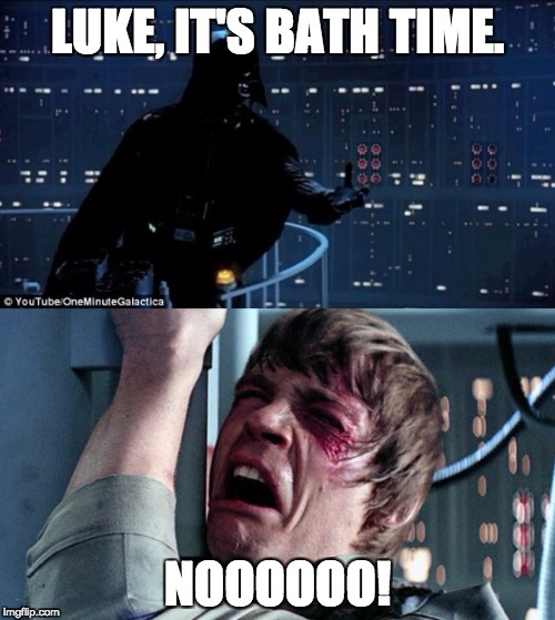 Starwars no | LUKE, IT'S BATH TIME. NOOOOOO! | image tagged in starwars no | made w/ Imgflip meme maker
