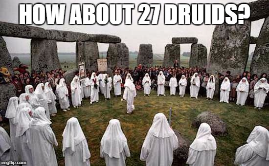 HOW ABOUT 27 DRUIDS? | made w/ Imgflip meme maker