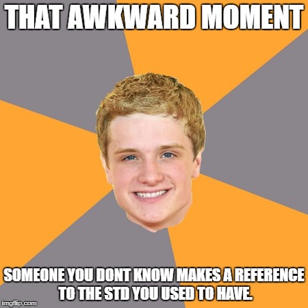 Advice Peeta | THAT AWKWARD MOMENT SOMEONE YOU DONT KNOW MAKES A REFERENCE TO THE STD YOU USED TO HAVE. | image tagged in memes,advice peeta | made w/ Imgflip meme maker