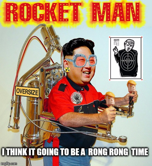 He packed my bags last night pre-fright | I THINK IT GOING TO BE A  RONG RONG  TIME | image tagged in rocket man,north korea,rocket,kim jong un | made w/ Imgflip meme maker