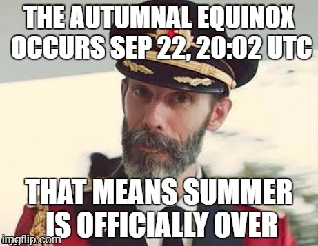 Captain Obvious | THE AUTUMNAL EQUINOX OCCURS SEP 22, 20:02 UTC THAT MEANS SUMMER IS OFFICIALLY OVER | image tagged in captain obvious | made w/ Imgflip meme maker