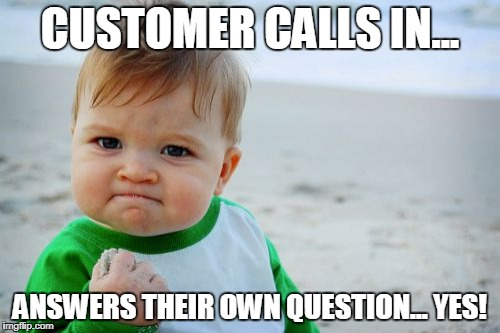 Success Kid Original Meme | CUSTOMER CALLS IN... ANSWERS THEIR OWN QUESTION... YES! | image tagged in memes,success kid original | made w/ Imgflip meme maker