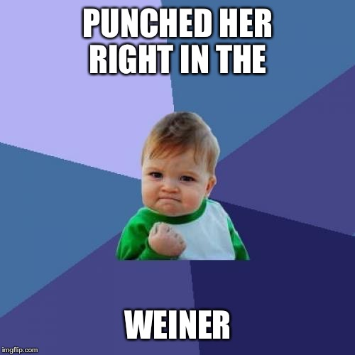 Success Kid Meme | PUNCHED HER RIGHT IN THE WEINER | image tagged in memes,success kid | made w/ Imgflip meme maker