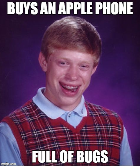 Bad Luck Brian Meme | BUYS AN APPLE PHONE FULL OF BUGS | image tagged in memes,bad luck brian | made w/ Imgflip meme maker