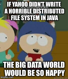 Craig Would Be So Happy | IF YAHOO DIDN'T WRITE A HORRIBLE DISTRIBUTED FILE SYSTEM IN JAVA THE BIG DATA WORLD WOULD BE SO HAPPY | image tagged in craig would be so happy | made w/ Imgflip meme maker