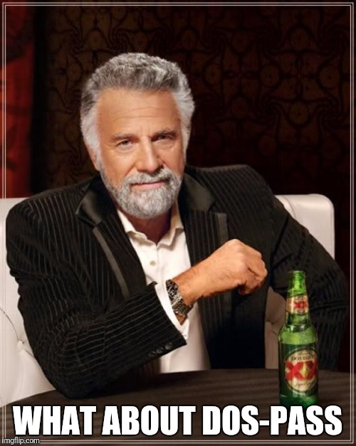 The Most Interesting Man In The World Meme | WHAT ABOUT DOS-PASS | image tagged in memes,the most interesting man in the world | made w/ Imgflip meme maker