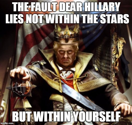 THE FAULT DEAR HILLARY LIES NOT WITHIN THE STARS BUT WITHIN YOURSELF | made w/ Imgflip meme maker