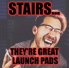 Markiplier LOL | STAIRS... THEY'RE GREAT LAUNCH PADS | image tagged in markiplier lol | made w/ Imgflip meme maker