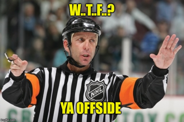 Offside ref | W..T..F..? YA OFFSIDE | image tagged in offside ref | made w/ Imgflip meme maker