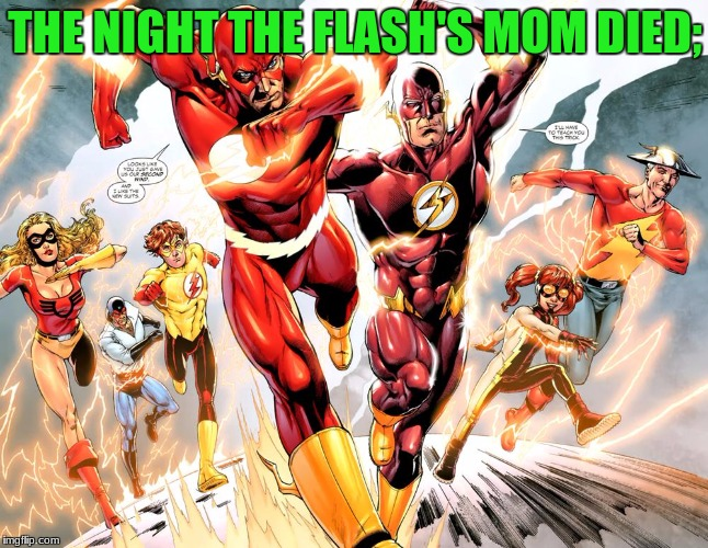 They carried on: | THE NIGHT THE FLASH'S MOM DIED; | image tagged in funny memes,memes,the flash,mom | made w/ Imgflip meme maker