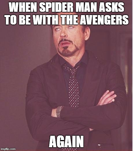 Face You Make Robert Downey Jr Meme | WHEN SPIDER MAN ASKS TO BE WITH THE AVENGERS AGAIN | image tagged in memes,face you make robert downey jr | made w/ Imgflip meme maker