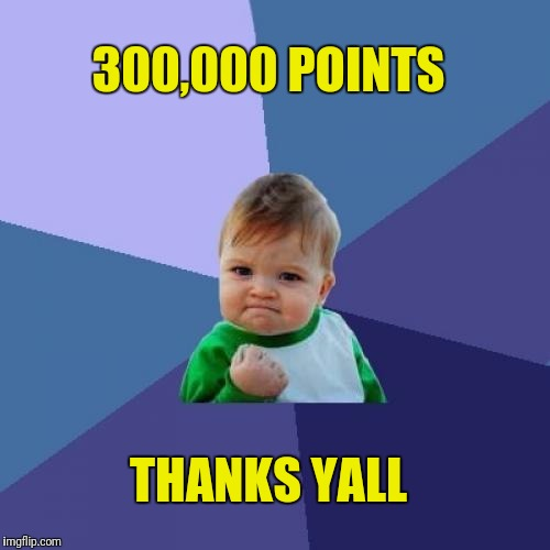 Success Kid Meme | 300,000 POINTS THANKS YALL | image tagged in memes,success kid | made w/ Imgflip meme maker