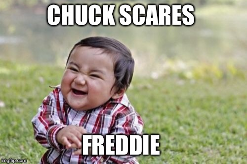 Evil Toddler Meme | CHUCK SCARES FREDDIE | image tagged in memes,evil toddler | made w/ Imgflip meme maker