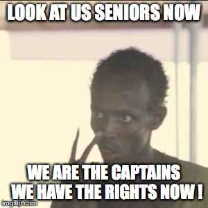 Look At Me Meme | LOOK AT US SENIORS NOW WE ARE THE CAPTAINS  WE HAVE THE RIGHTS NOW ! | image tagged in memes,look at me | made w/ Imgflip meme maker