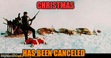 CHRISTMAS HAS BEEN CANCELED | made w/ Imgflip meme maker