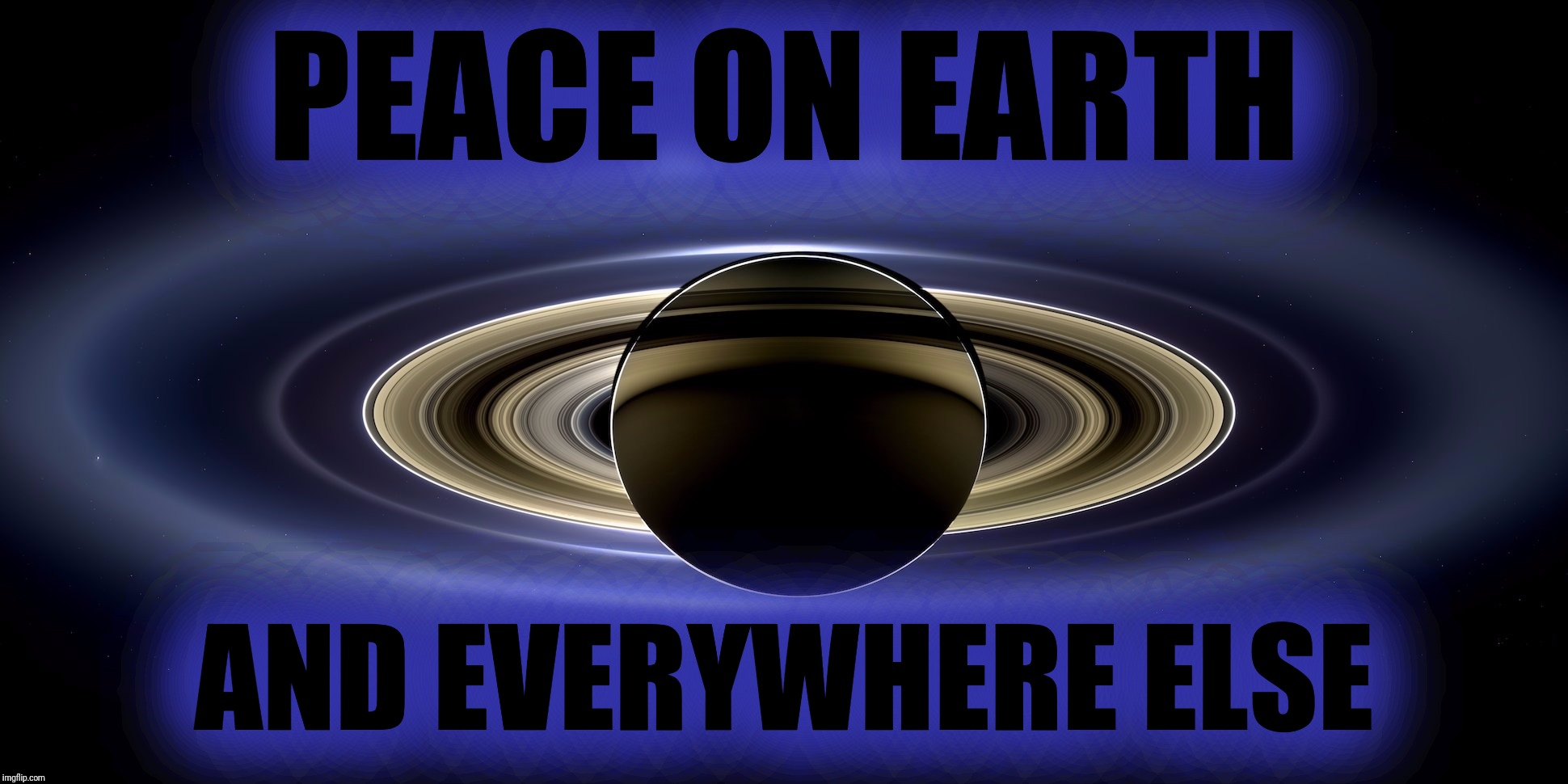 PEACE ON EARTH AND EVERYWHERE ELSE | made w/ Imgflip meme maker