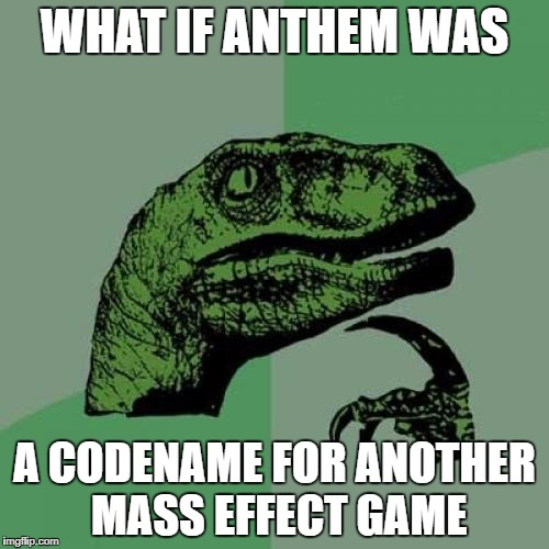 Philosoraptor | WHAT IF ANTHEM WAS A CODENAME FOR ANOTHER MASS EFFECT GAME | image tagged in memes,philosoraptor,mass effect,mass effect andromeda | made w/ Imgflip meme maker