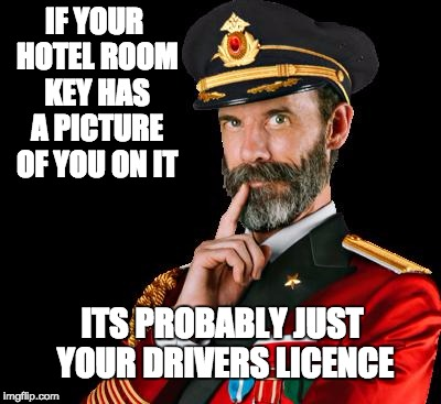 captain obvious | IF YOUR HOTEL ROOM KEY HAS A PICTURE OF YOU ON IT ITS PROBABLY JUST YOUR DRIVERS LICENCE | image tagged in captain obvious | made w/ Imgflip meme maker
