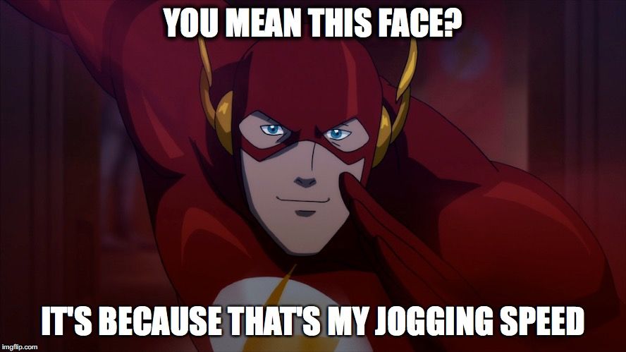 YOU MEAN THIS FACE? IT'S BECAUSE THAT'S MY JOGGING SPEED | made w/ Imgflip meme maker