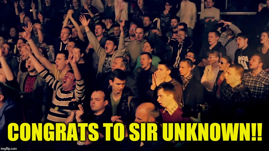 Clapping audience | CONGRATS TO SIR UNKNOWN!! | image tagged in clapping audience | made w/ Imgflip meme maker