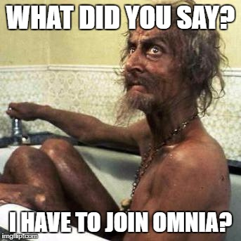 Bitcoinfan | WHAT DID YOU SAY? I HAVE TO JOIN OMNIA? | image tagged in bitcoinfan | made w/ Imgflip meme maker