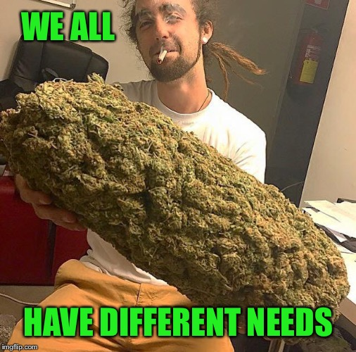 WE ALL HAVE DIFFERENT NEEDS | made w/ Imgflip meme maker