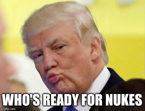 Rule thirty four | WHO'S READY FOR NUKES | image tagged in rule thirty four | made w/ Imgflip meme maker