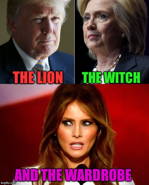 THE LION AND THE WARDROBE THE WITCH | image tagged in memes,trump,clinton,melania | made w/ Imgflip meme maker