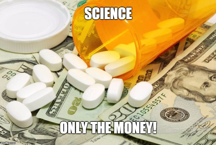 SCIENCE ONLY THE MONEY! | image tagged in medicinemoney | made w/ Imgflip meme maker