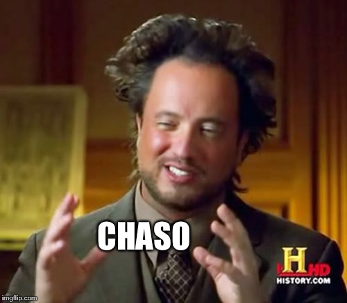 Ancient Aliens Meme | CHASO | image tagged in memes,ancient aliens | made w/ Imgflip meme maker