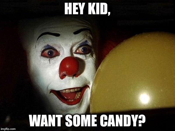 The it clown yellow balloon  | HEY KID, WANT SOME CANDY? | image tagged in the it clown yellow balloon | made w/ Imgflip meme maker