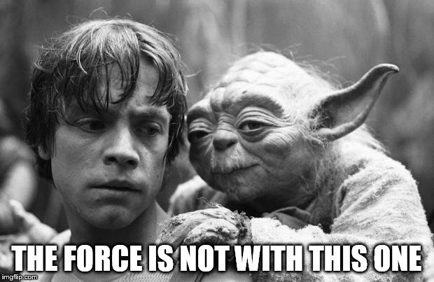 Luke&Yoda | THE FORCE IS NOT WITH THIS ONE | image tagged in lukeyoda | made w/ Imgflip meme maker