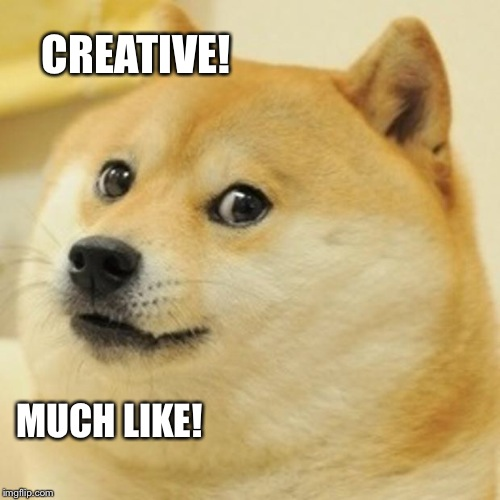 Doge Meme | CREATIVE! MUCH LIKE! | image tagged in memes,doge | made w/ Imgflip meme maker