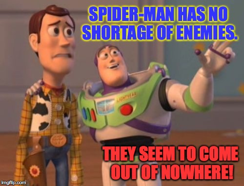 X, X Everywhere Meme | SPIDER-MAN HAS NO SHORTAGE OF ENEMIES. THEY SEEM TO COME OUT OF NOWHERE! | image tagged in memes,x,x everywhere,x x everywhere | made w/ Imgflip meme maker