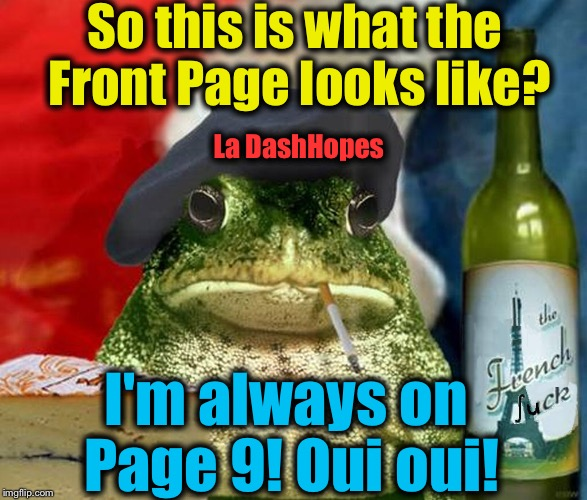 So this is what the Front Page looks like? I'm always on Page 9! Oui oui! La DashHopes | made w/ Imgflip meme maker