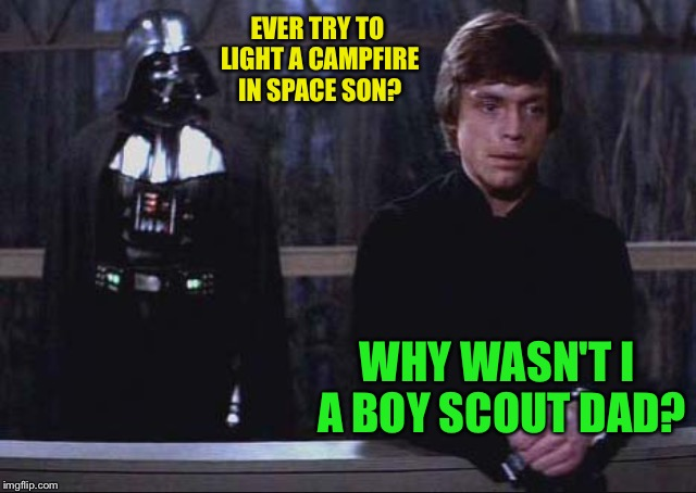 Thoughtful luke | EVER TRY TO LIGHT A CAMPFIRE IN SPACE SON? WHY WASN'T I A BOY SCOUT DAD? | image tagged in thoughtful luke | made w/ Imgflip meme maker