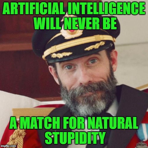 ARTIFICIAL INTELLIGENCE WILL NEVER BE A MATCH FOR NATURAL STUPIDITY | made w/ Imgflip meme maker