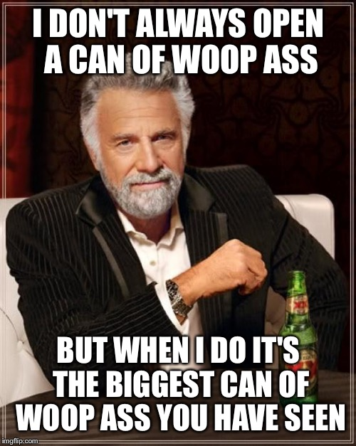 Open a can of whoop ass