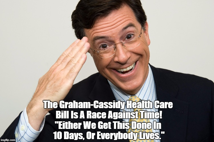 "The Graham-Cassidy Health Care Bill Is A Race Against Time! ""Either We Get This Done In 10 Days, Or Everybody Lives."" 