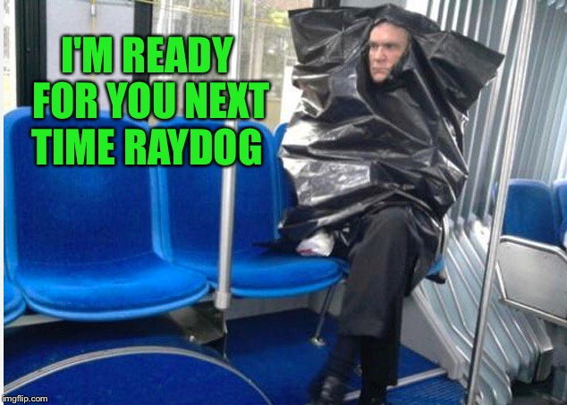 I'M READY FOR YOU NEXT TIME RAYDOG | made w/ Imgflip meme maker