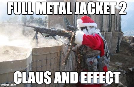 Hohoho | FULL METAL JACKET 2 CLAUS AND EFFECT | image tagged in memes,hohoho | made w/ Imgflip meme maker