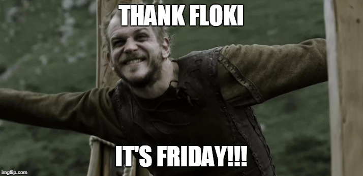 Friday Feeling | THANK FLOKI IT'S FRIDAY!!! | image tagged in friday | made w/ Imgflip meme maker