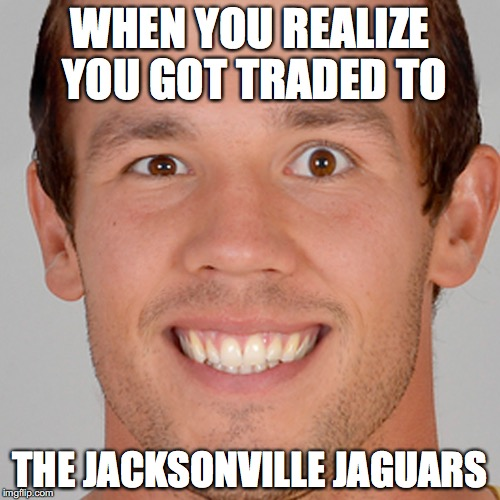 WHEN YOU REALIZE YOU GOT TRADED TO THE JACKSONVILLE JAGUARS | image tagged in madden | made w/ Imgflip meme maker
