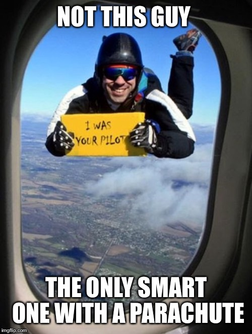 NOT THIS GUY THE ONLY SMART ONE WITH A PARACHUTE | made w/ Imgflip meme maker