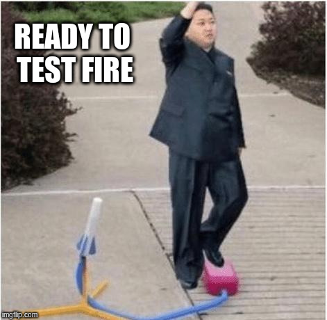 READY TO TEST FIRE | made w/ Imgflip meme maker