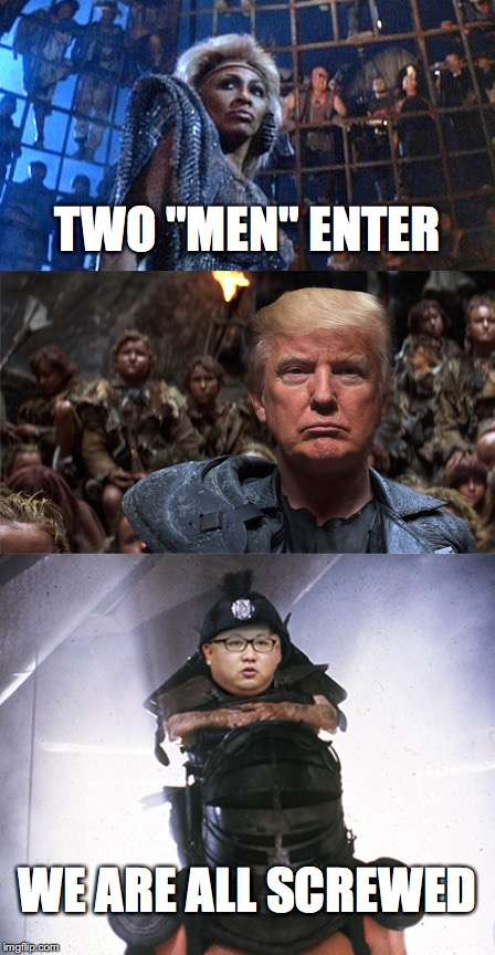 "Two men enter, one man leaves... | TWO ""MEN"" ENTER WE ARE ALL SCREWED 