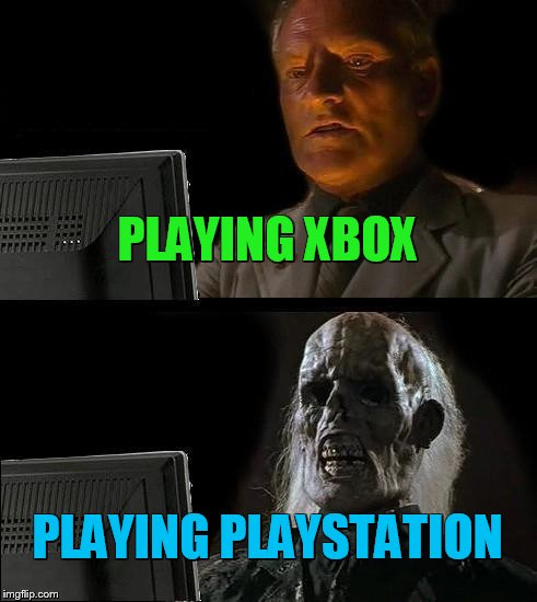 Ill Just Wait Here Meme | PLAYING XBOX PLAYING PLAYSTATION | image tagged in memes,ill just wait here | made w/ Imgflip meme maker