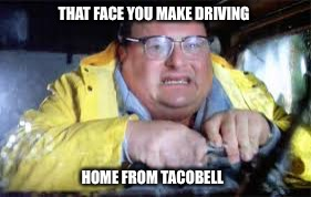 THAT FACE YOU MAKE DRIVING HOME FROM TACOBELL | image tagged in tacobell,meme,funny,belly ache,instant regret | made w/ Imgflip meme maker