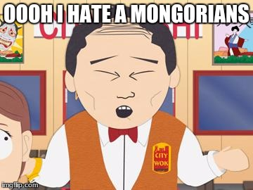 Mr Lu Kim South Park | OOOH I HATE A MONGORIANS | image tagged in mr lu kim south park | made w/ Imgflip meme maker